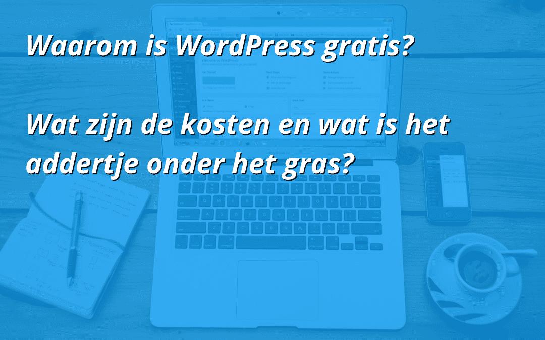 Waarom is WordPress gratis? Wat zijn de kosten en het addertje onder het gras?